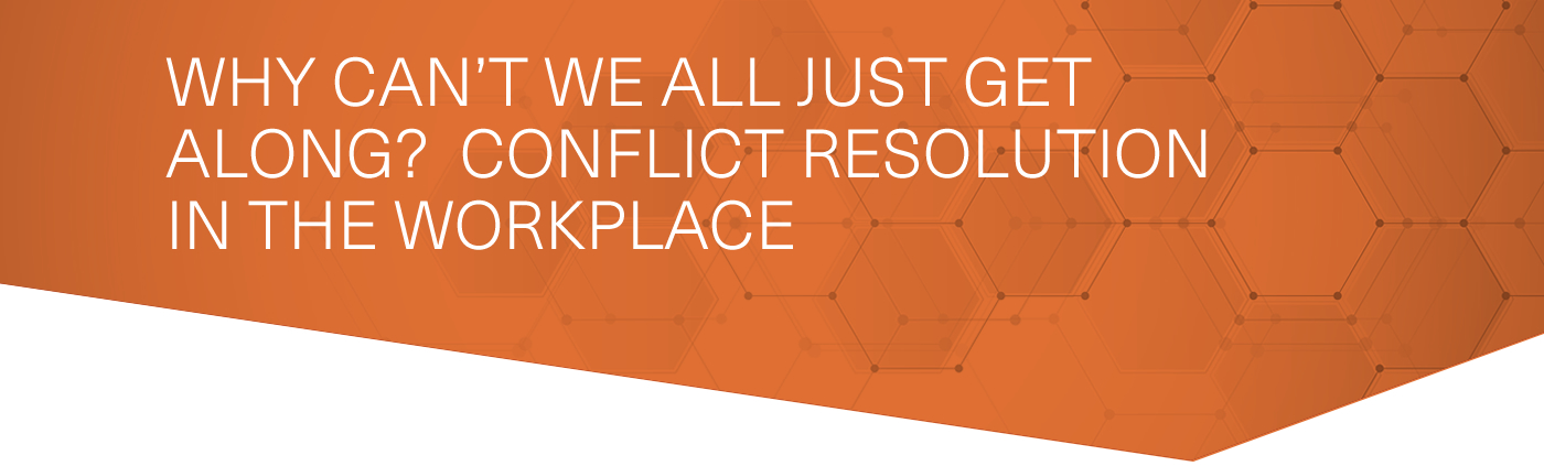 Why Can't We All Just Get Along? Conflict Resolution in the Workplace