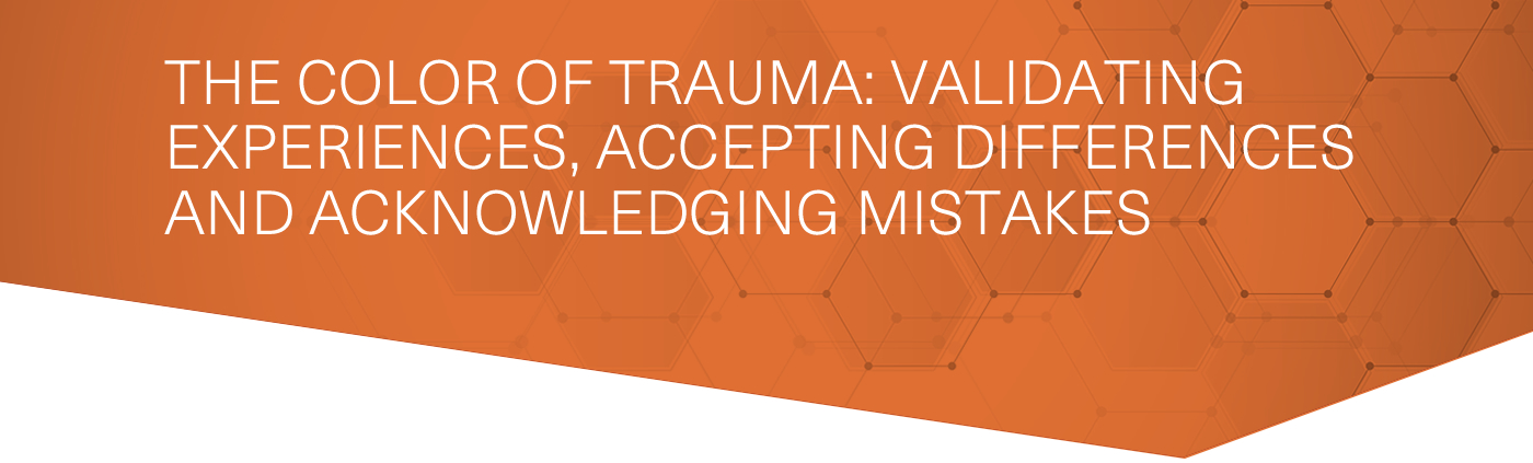 The Color of Trauma: Validating Experiences, Accepting Differences and Acknowledging Mistakes