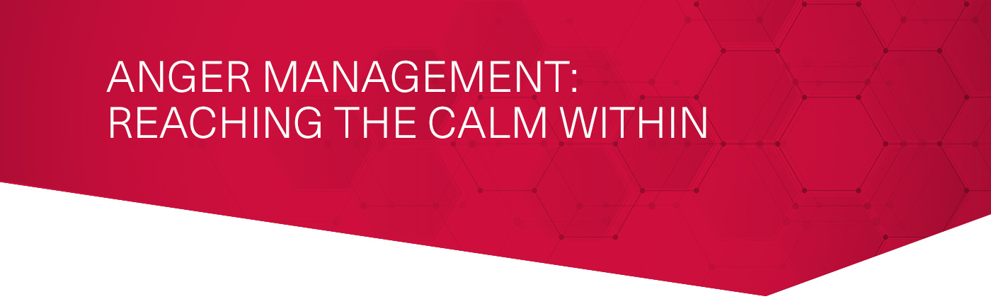 Anger Management: Reaching the Calm Within