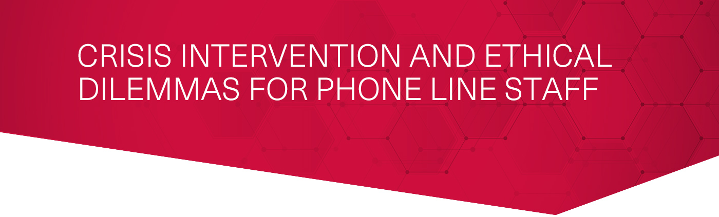 Crisis Intervention and Ethical Dilemmas for Phone Line Staff